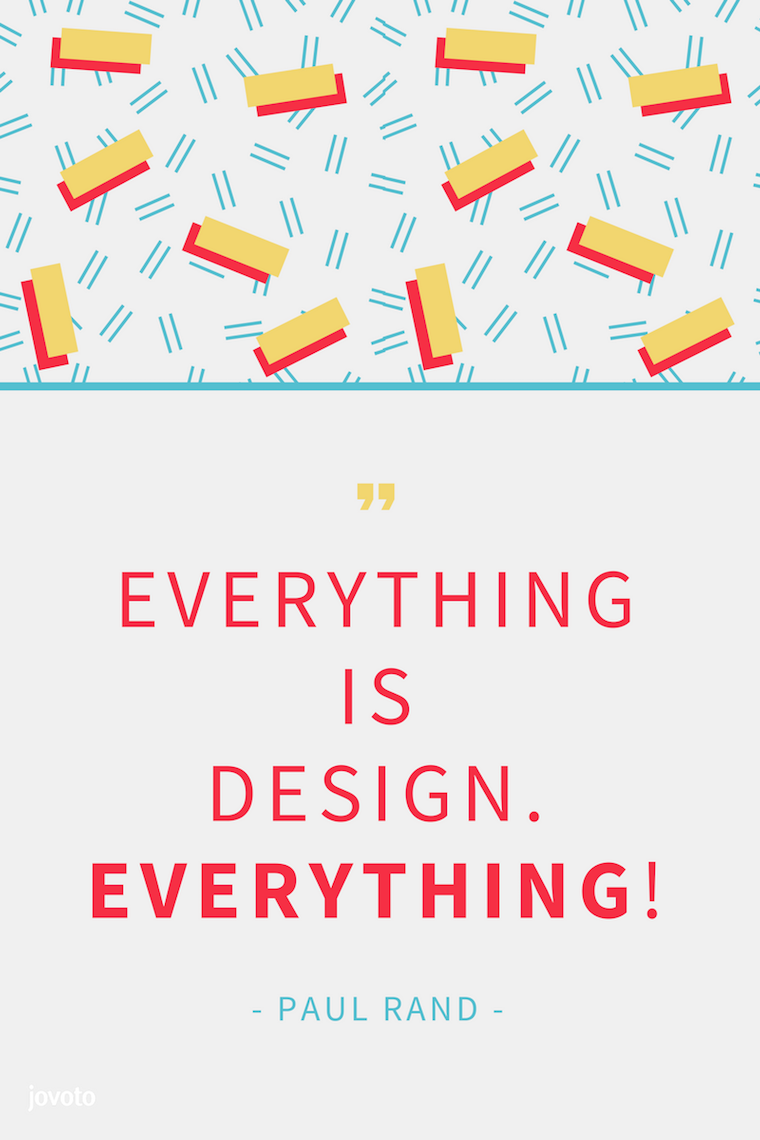 """EVERYTHING IS DESIGN. EVERYTHING!"" - PAUL RAND"
